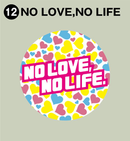12-NO LOVE, NO LIFE